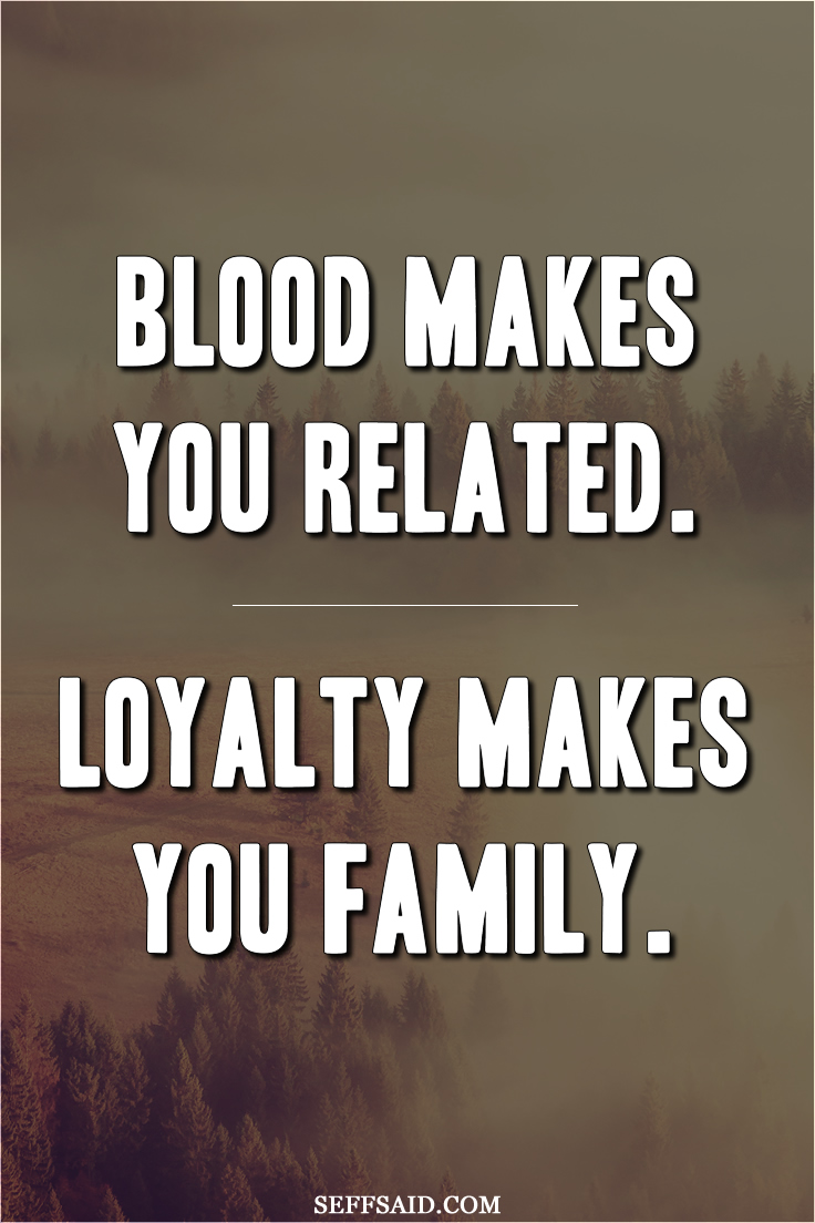 "I love this quote: ""Blood makes you related. Loyalty makes you family."" Read my compilation of 20 of my favourite quotes about friends and friendship which are almost guaranteed to touch your heart at my site here http://seffsaid.com/amazing-quotes-friendship/ Thanks!"