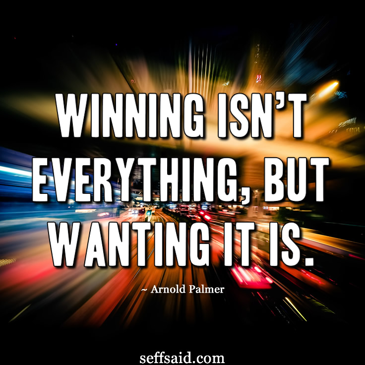 'Winning isn't everything, but wanting it is.' One of the American professional golfer Arnold Palmer's classic motivational quotes. Want more? Read the 15 all time best inspirational success quotes at my blog http://seffsaid.com/motivational-quotes-success/