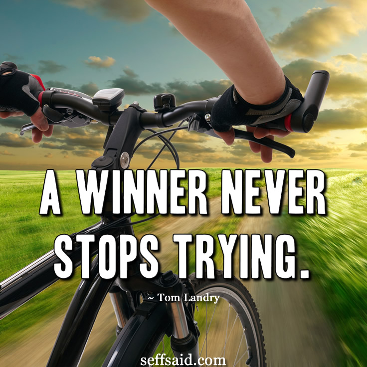 """A winner never stops trying."" One of the famous American football player and coach Tom Landry's best motivational quotes on winning. Whenever your motivation levels need boosting read this list of 15 awesome quotes that have the power to inspire success at http://seffsaid.com/motivational-quotes-success/"