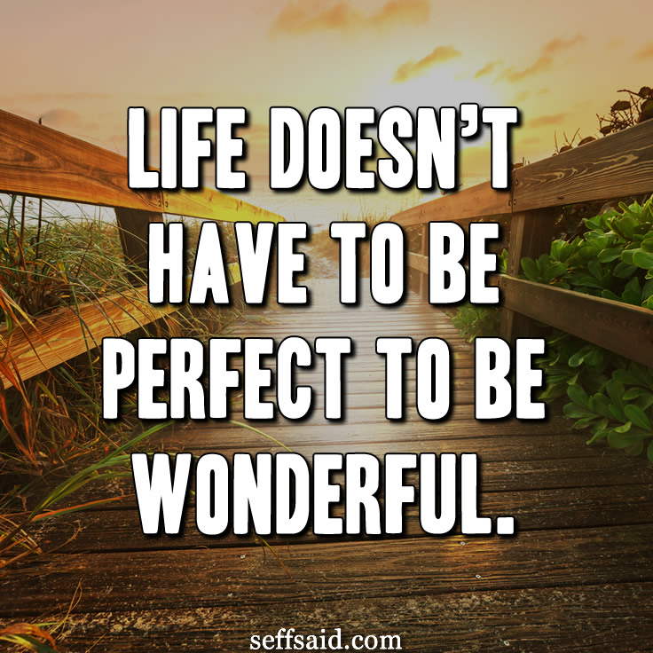 Life doesn't have to be perfect to be wonderful. - Annette Funicello Read more super inspiring inspirational quotes at http://seffsaid.com/best-inspirational-life-quotes-of-all-time/