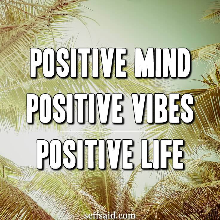 """Positive mind. Positive vibes. Positive life."" - Unknown Want more positivity quotes? Check out this collection of the best inspirational life quotes of all time http://seffsaid.com/best-inspirational-life-quotes-of-all-time/"