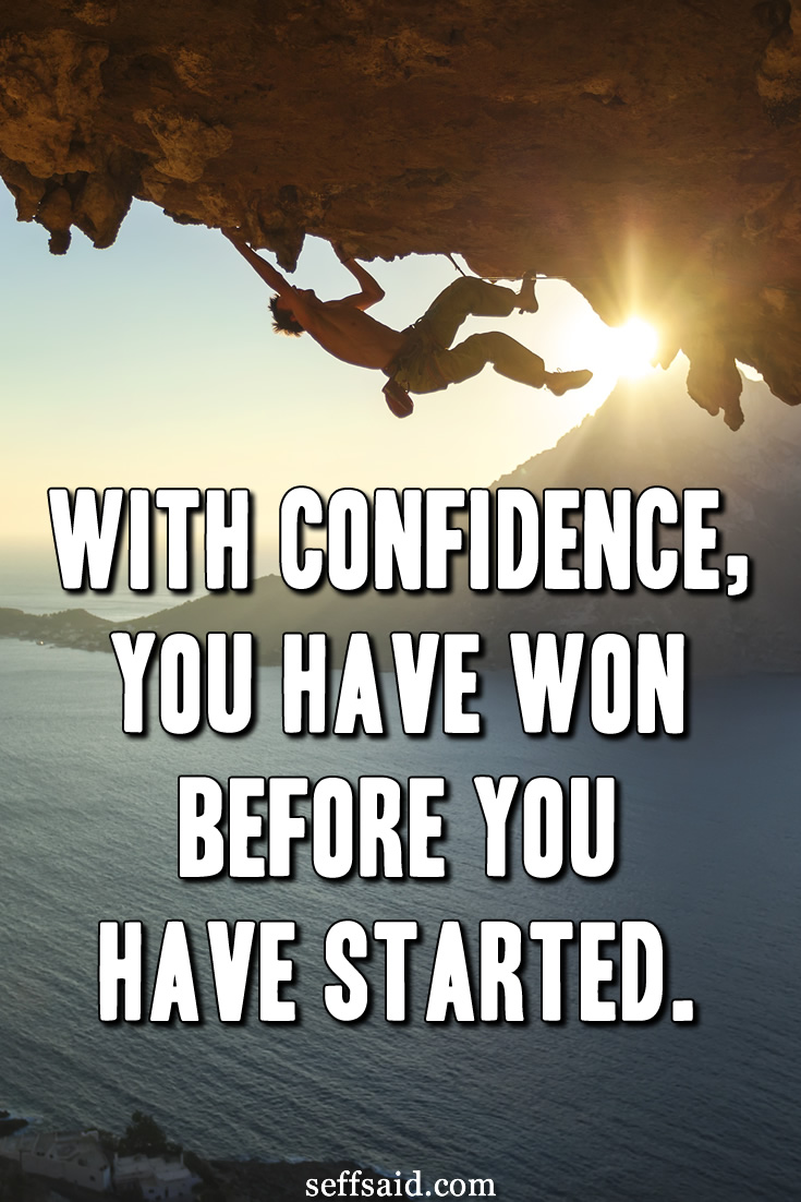 With confidence, you have won before you have started. Classic quote from the late Jamaican political leader Marcus Garvey. Read more of the best confidence quotes ever written at http://seffsaid.com/category/quotes/confidence-quotes/